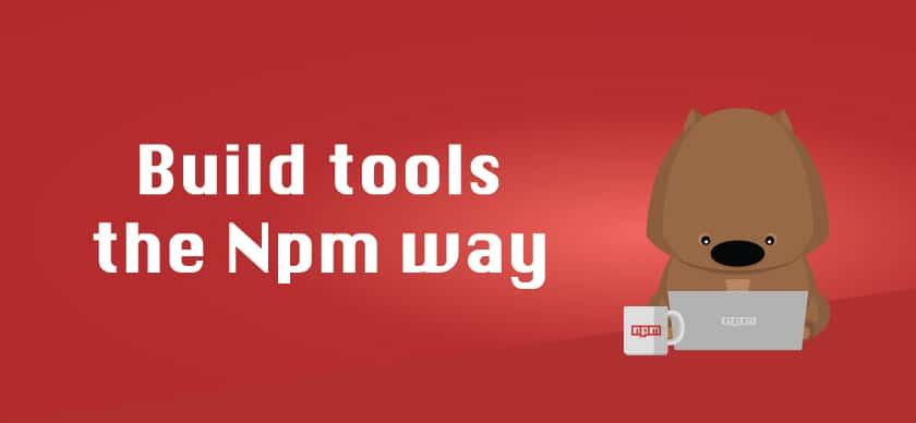 build tools the npm way